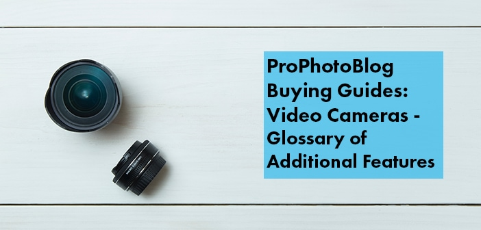 Vistek Buying Guides Camcorder Glossary Additional Features Cover