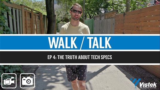 Vistek Walk/Talk Ep. 4: The Truth About Tech Specs