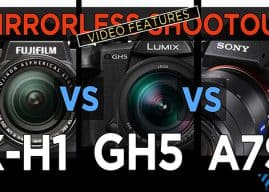 Mirrorless Camera Comparison – X-H1 vs. GH5 vs. a7SII